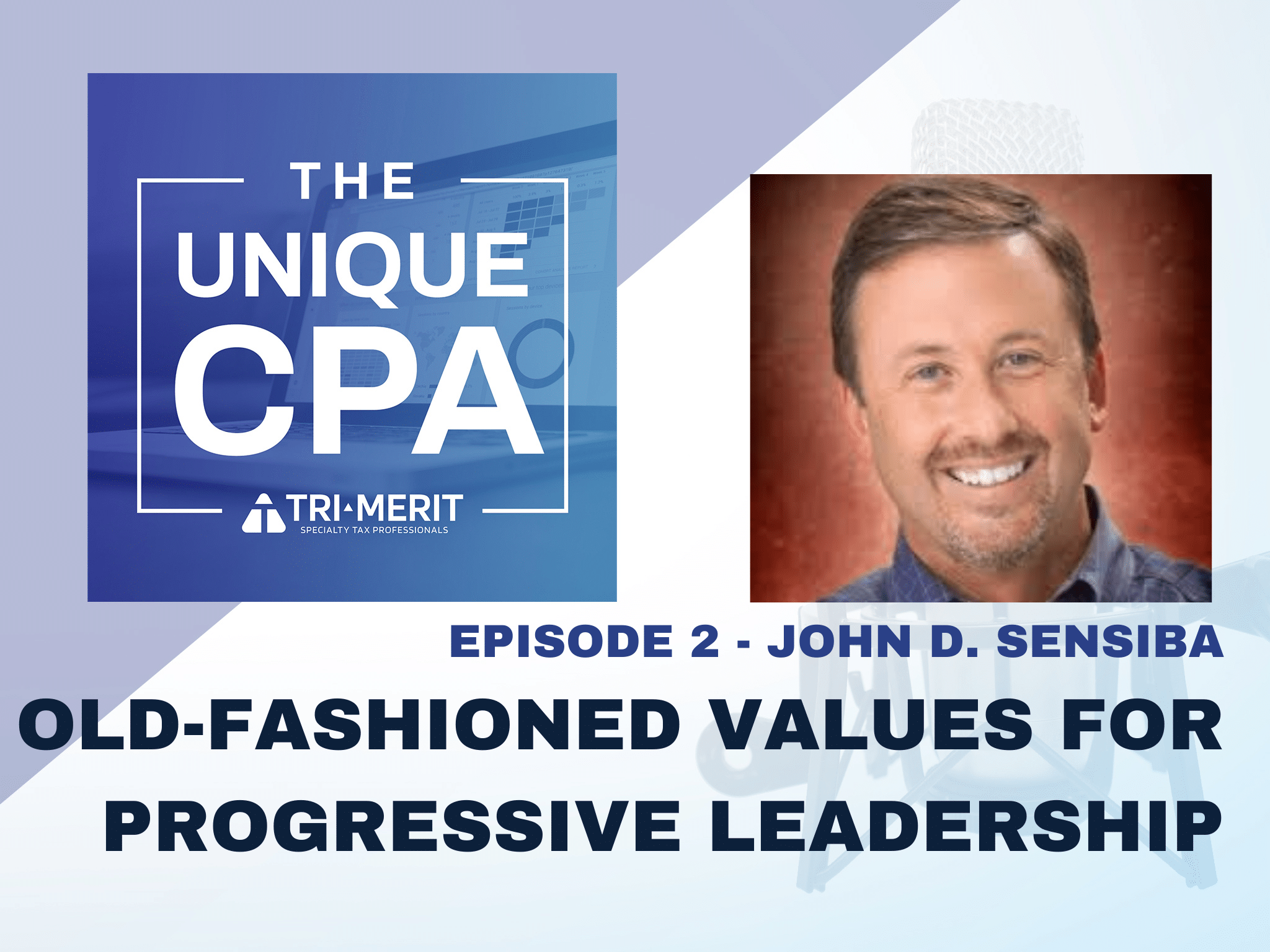 the unique cpa episode 2 - John D. Sensiba: Old-Fashioned Values for Progressive Leadership - Tri-Merit