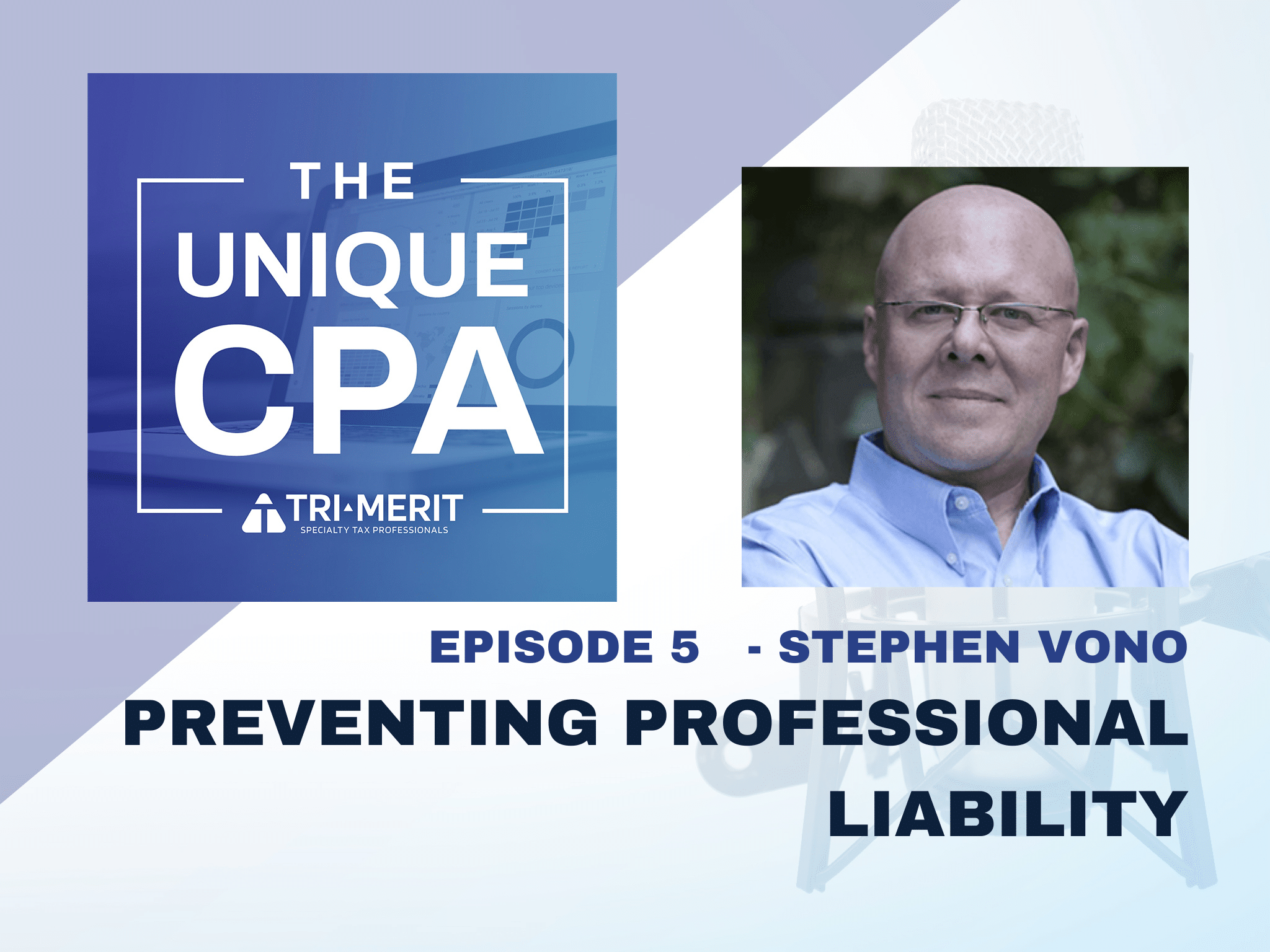 The Unique CPA Feature Image Ep 5 - Stephen Vono: Preventing Professional Liability - Tri-Merit