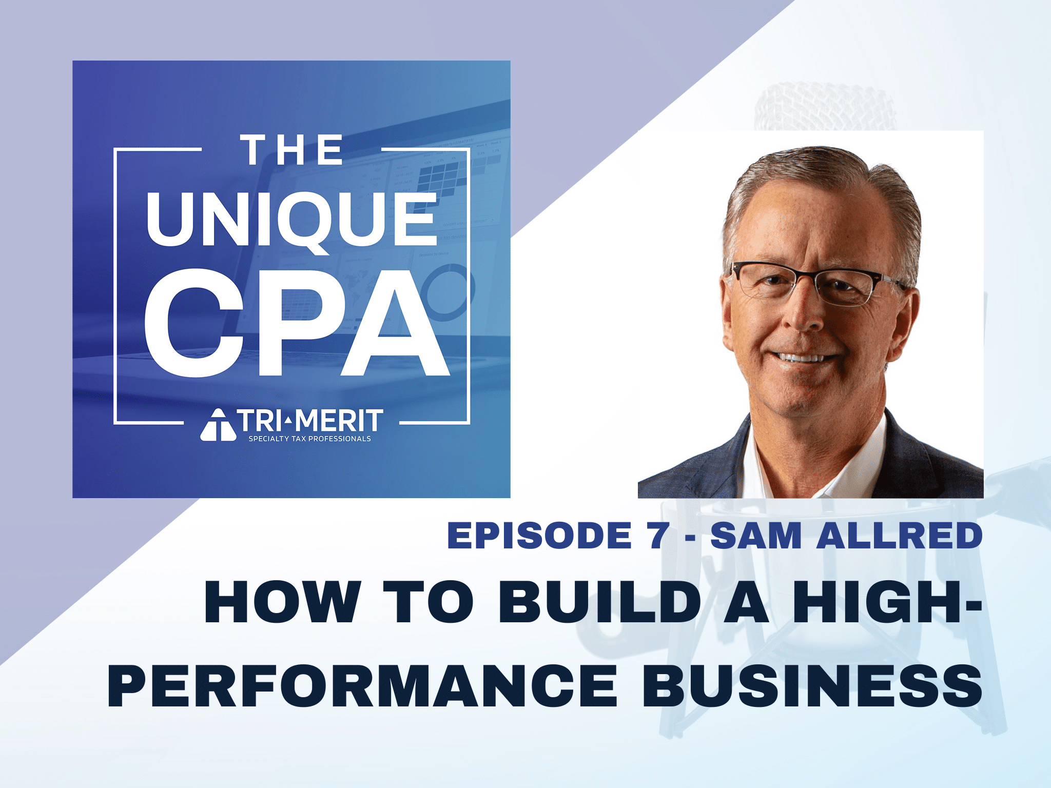 The Unique CPA Feature Image Ep 7 - How to Build a High-Performance Business - Tri-Merit