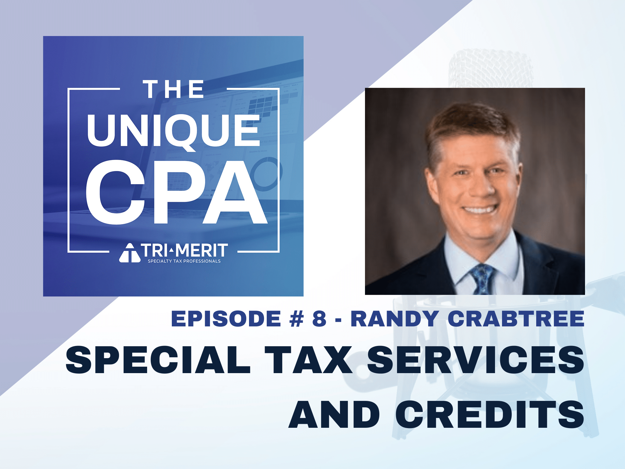 The Unique CPA Feature Image Ep 8 - Special Tax Services and Credits - Tri-Merit