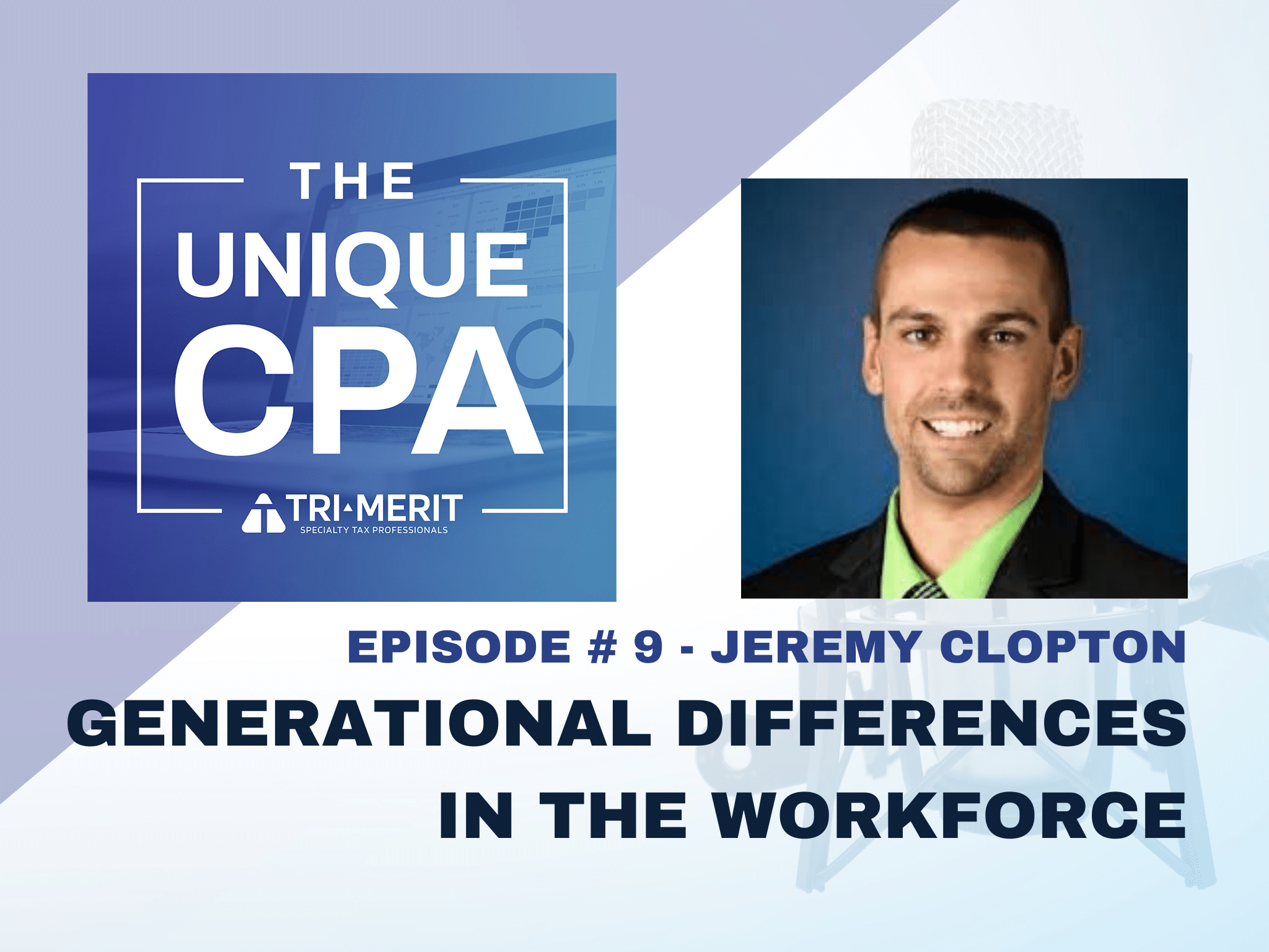 The Unique CPA Feature Image Ep 9 - Generational Differences in the Workforce - Tri-Merit