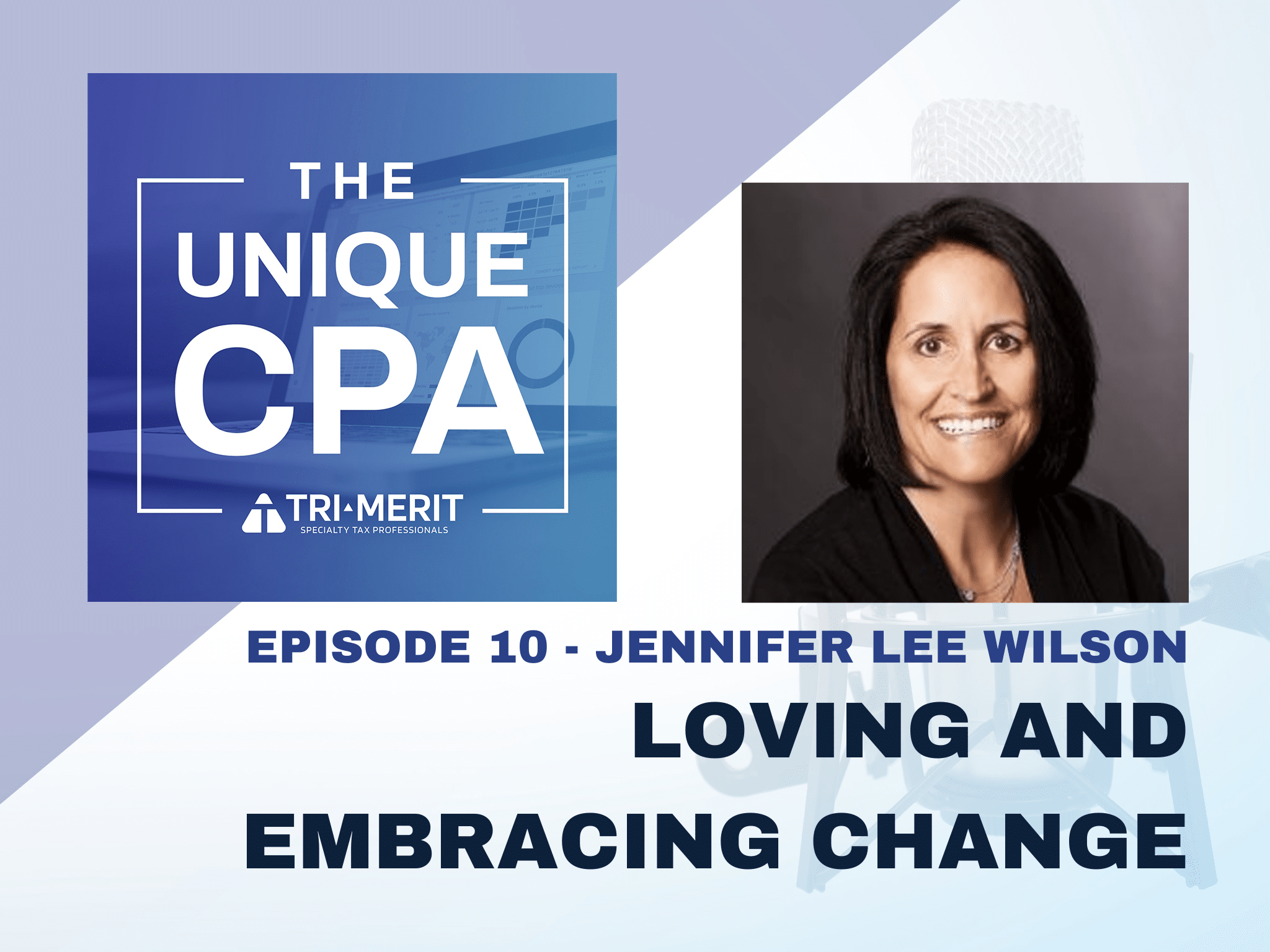 The Unique CPA Feature Image Ep 10 - Loving and Embracing Change - Tri-Merit