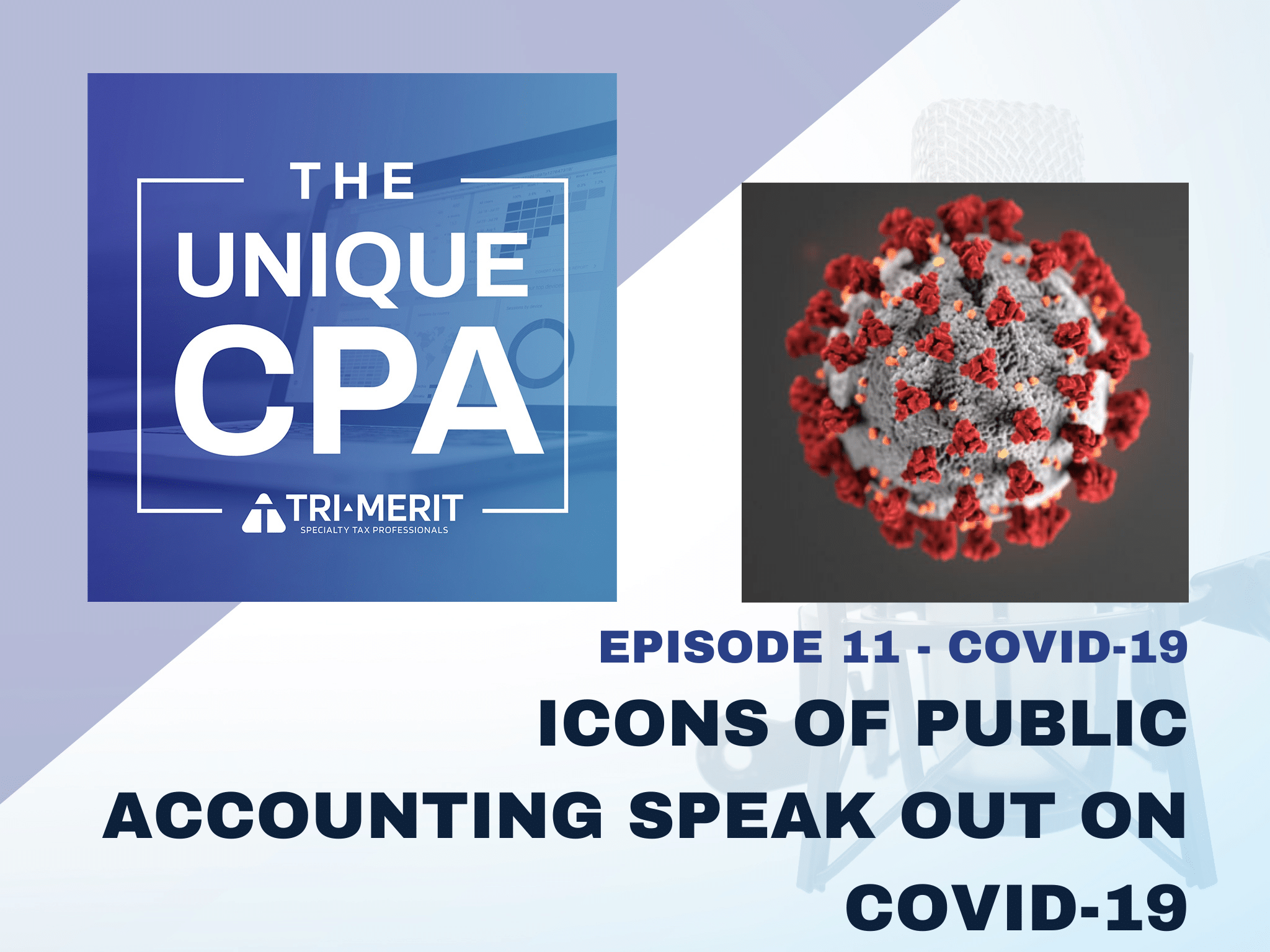 The Unique CPA Feature Image Ep 11 - Icons of Public Accounting Speak out on COVID-19 - Tri-Merit