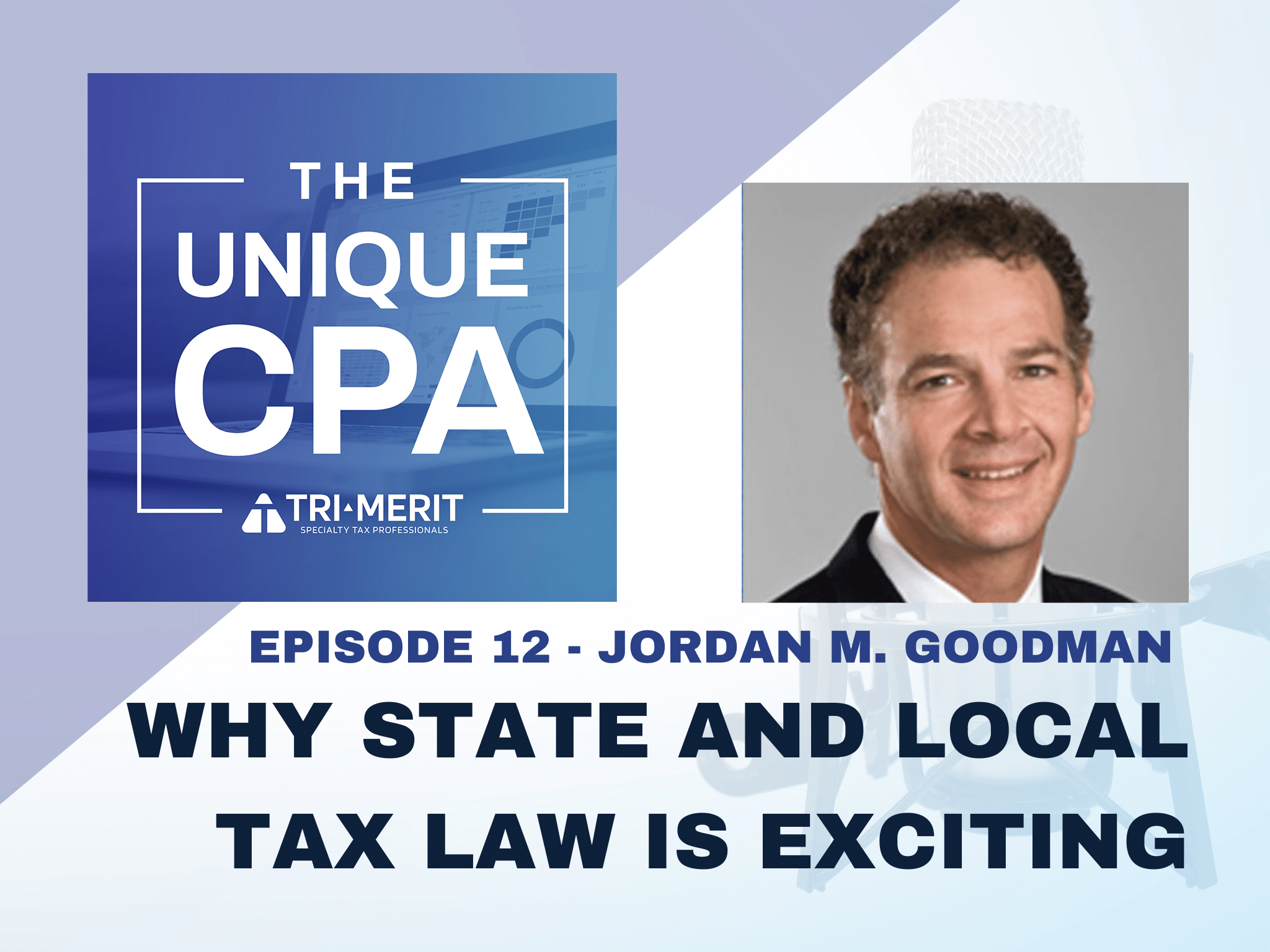 The Unique CPA Feature Image Ep 12 - Why State and Local Tax Law is Exciting - Tri-Merit