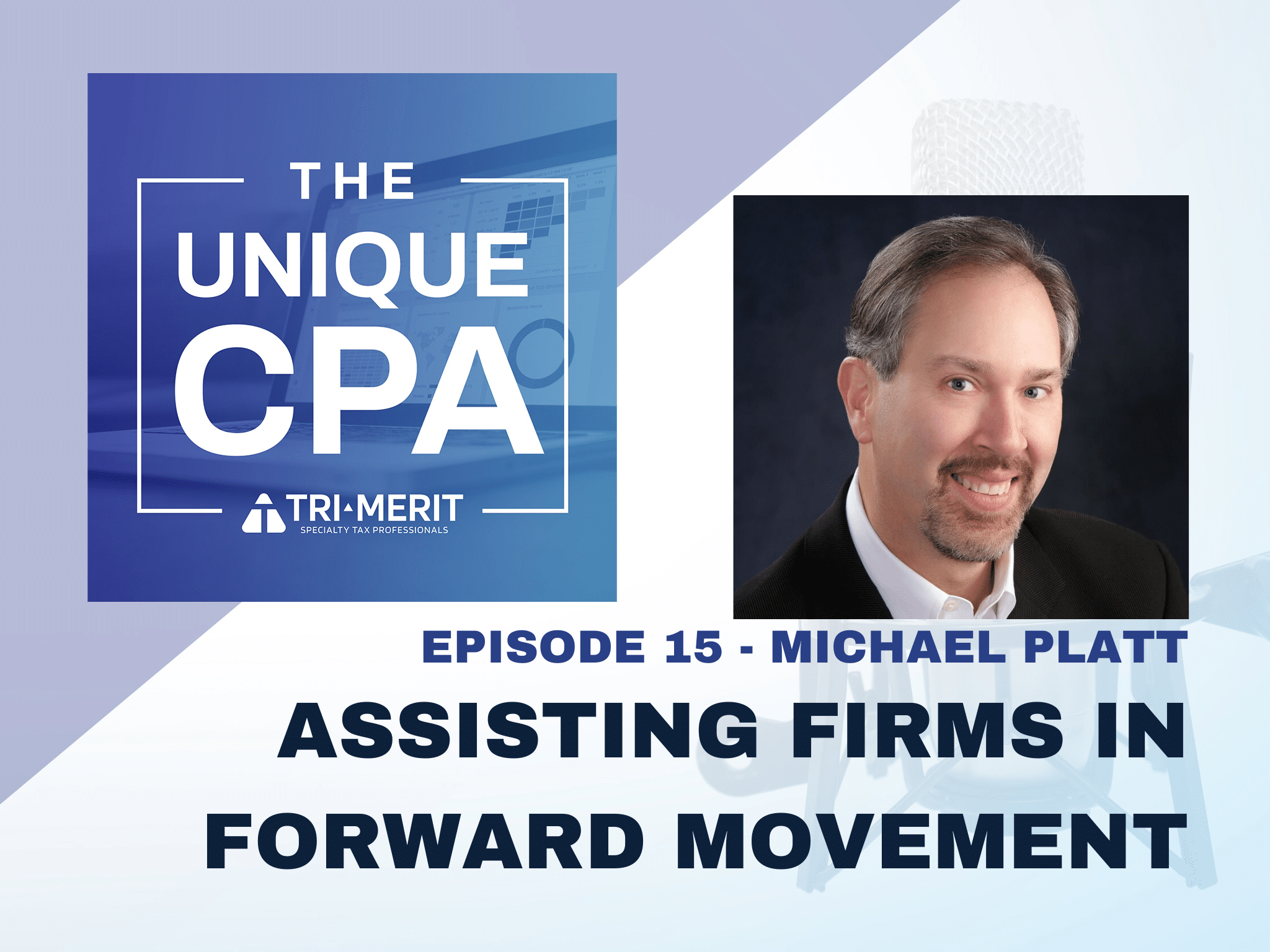 The Unique CPA Feature Image Ep 15 - Assisting Firms in Forward Movement - Tri-Merit