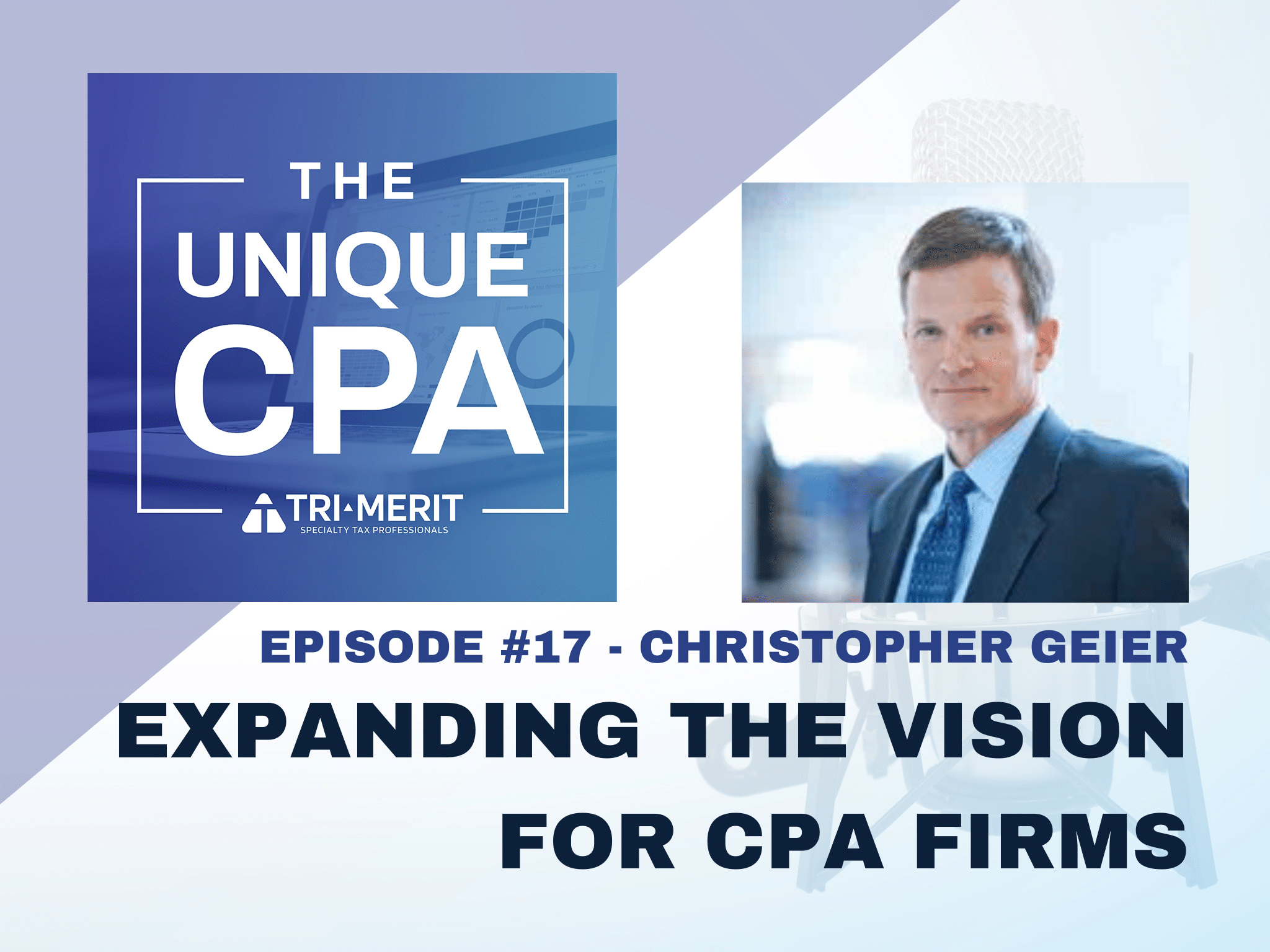 The Unique CPA Feature Image Ep 17 Chris Geier - Expanding the Vision for CPA Firms - Tri-Merit