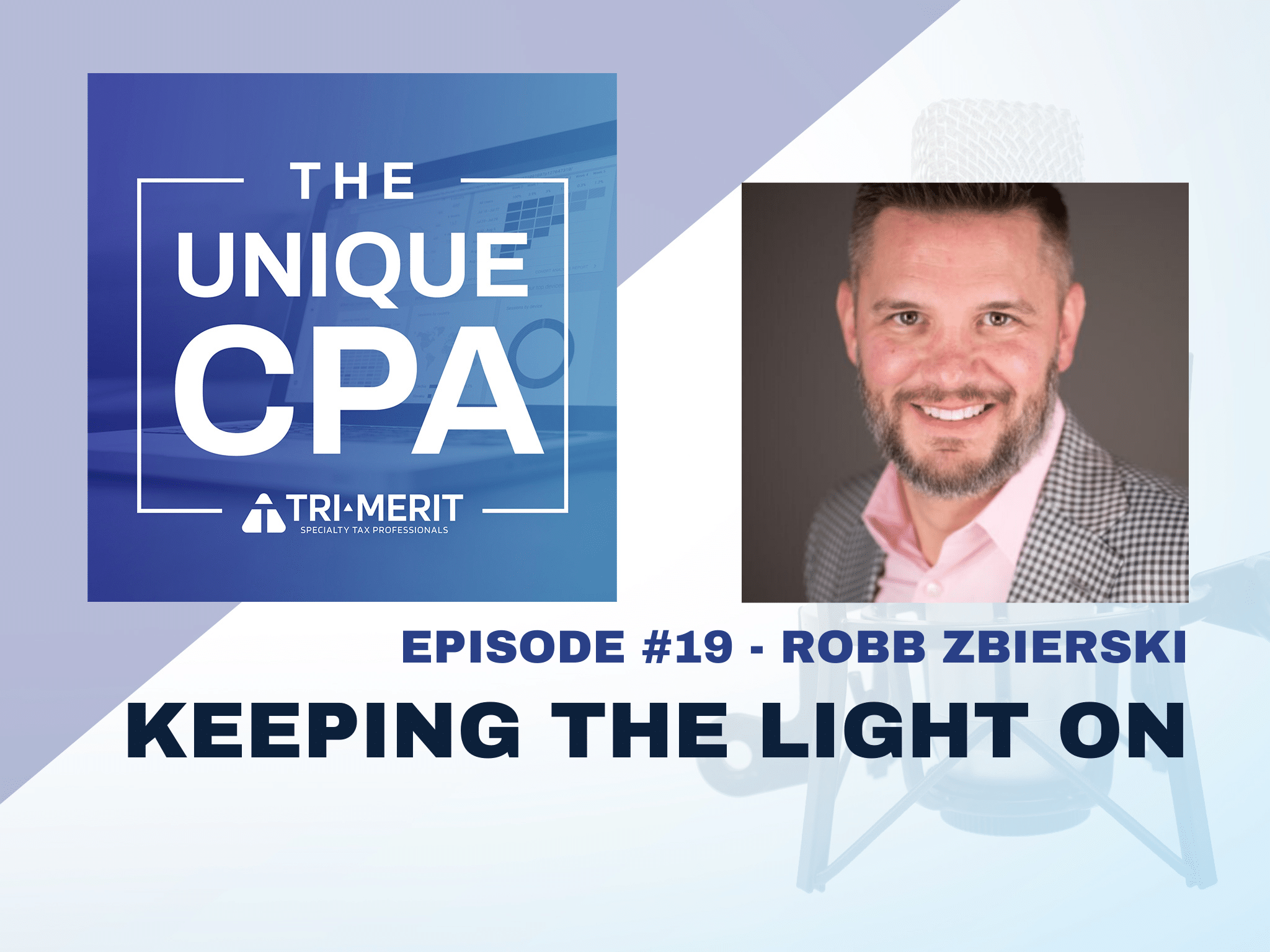 The Unique CPA Feature Image Ep 19 Robb Zbeirski - Keeping the Light On - Tri-Merit