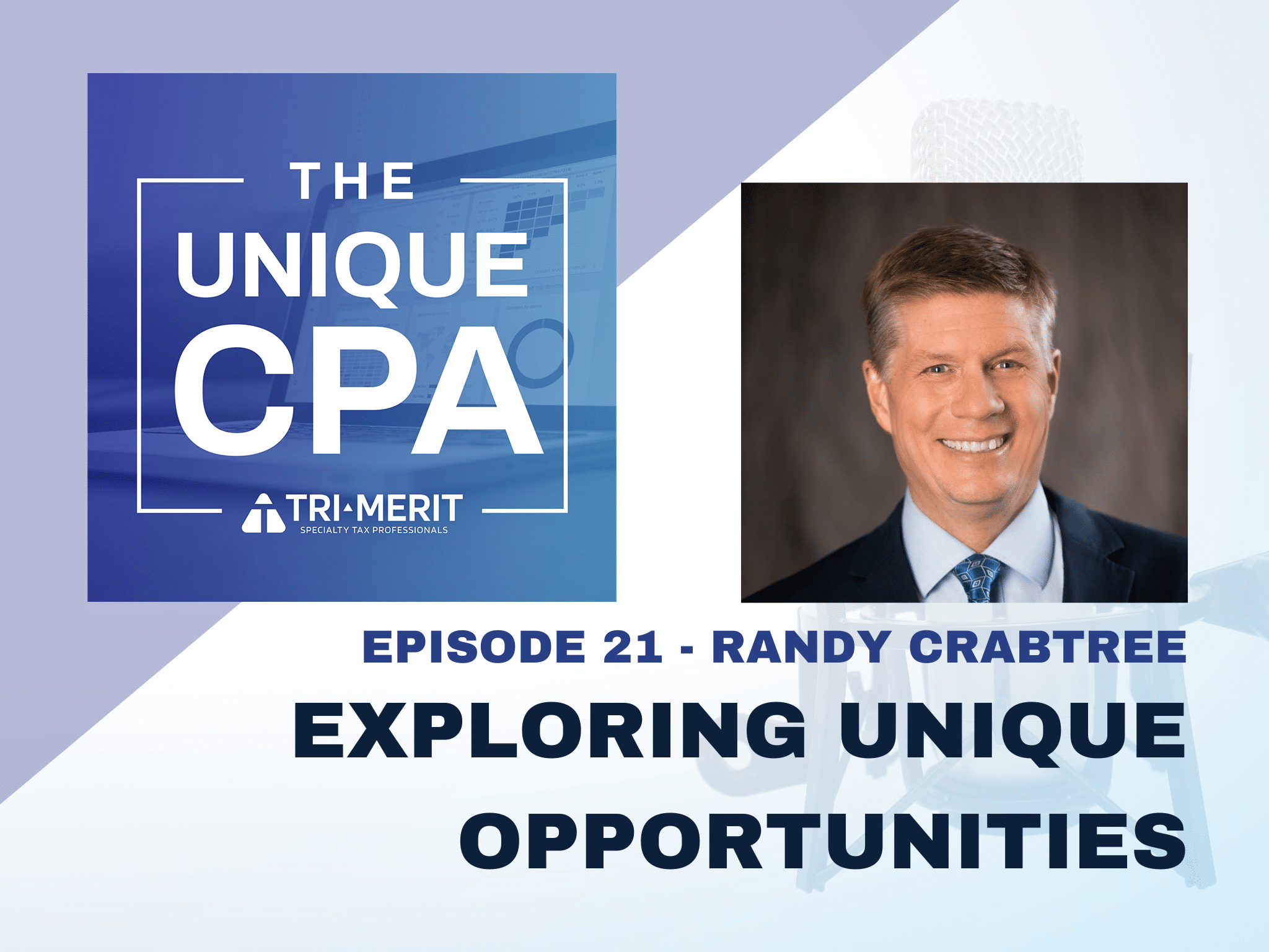 The Unique CPA Feature Image Ep 21 Randy Crabtree - Exploring Unique Opportunities - Tri-Merit