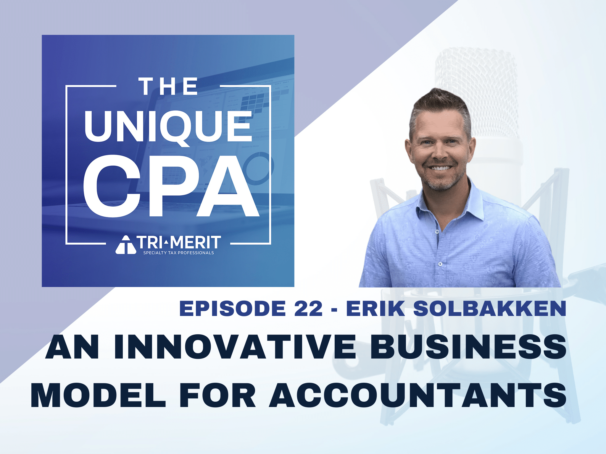 The Unique CPA Feature Image Ep 22 Erik Solbakken - An Innovative Business Model for Accountants - Tri-Merit