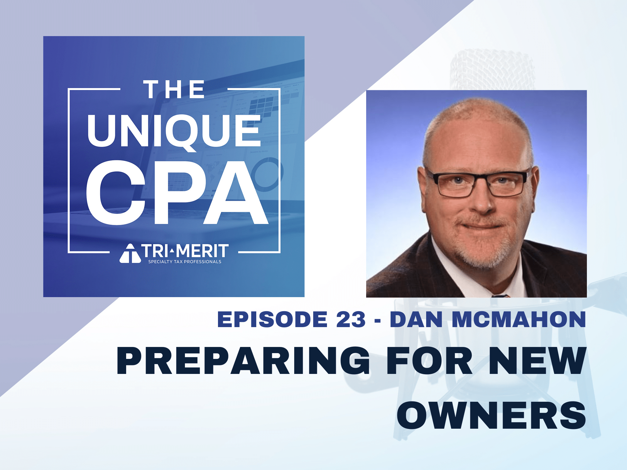 The Unique CPA Feature Image Ep 23 Dan McMahon - Preparing for New Owners - Tri-Merit
