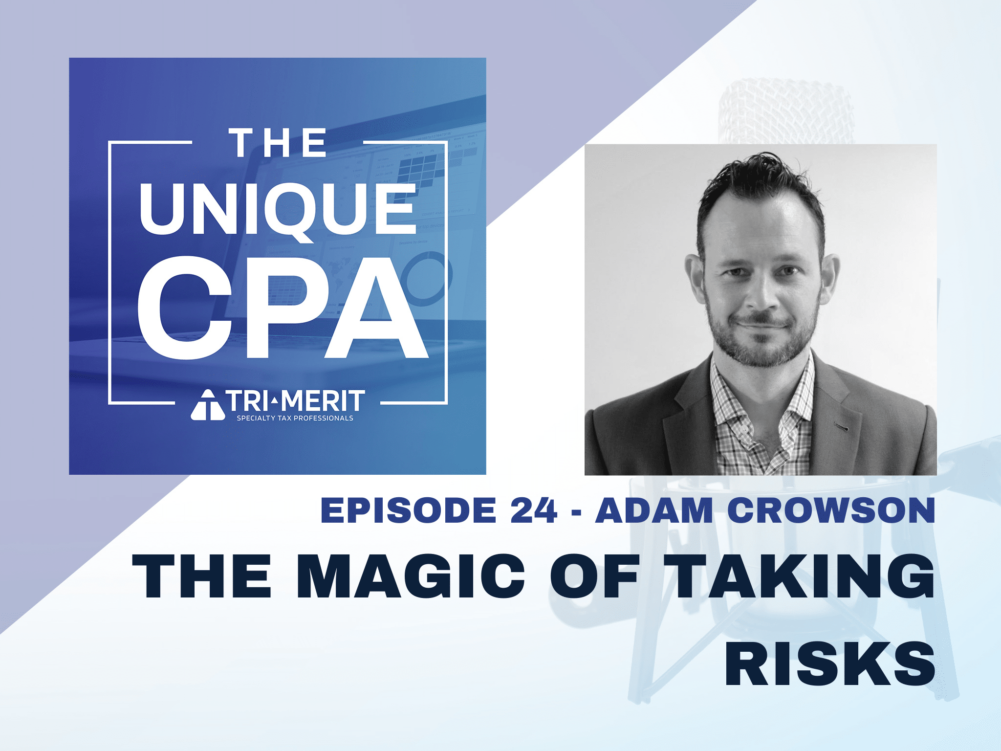 The Unique CPA Feature Image Ep 24 Adam Crowson - The Magic of Taking Risks - Tri-Merit