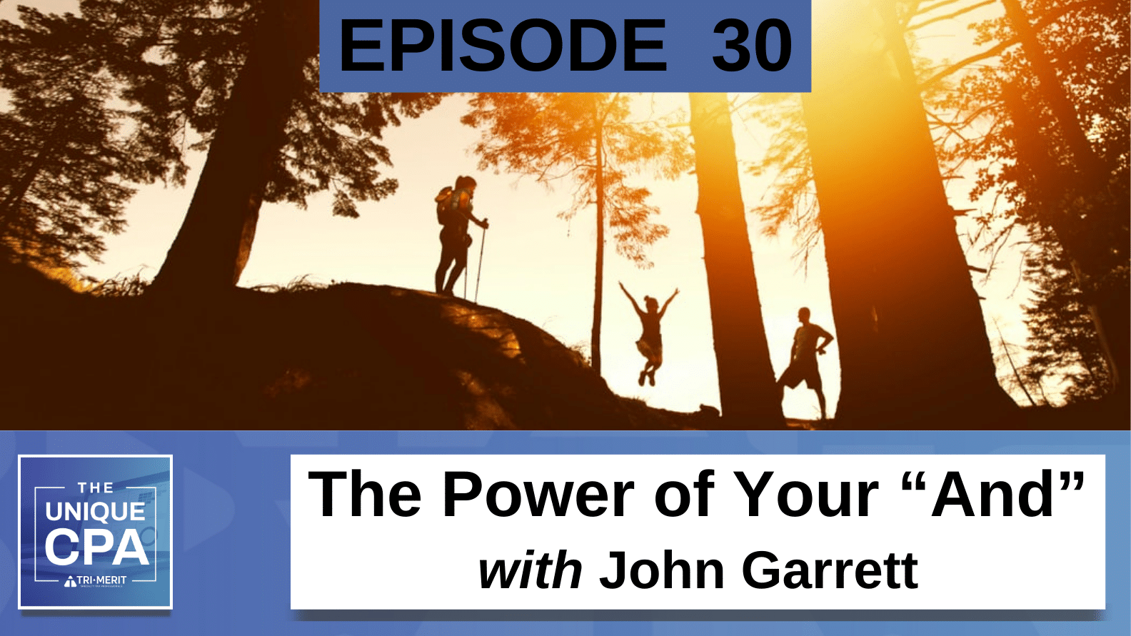 "The Unique CPA Featured Image Ep 30 John Garrett - The Power of Your ""And"" - Tri-Merit"