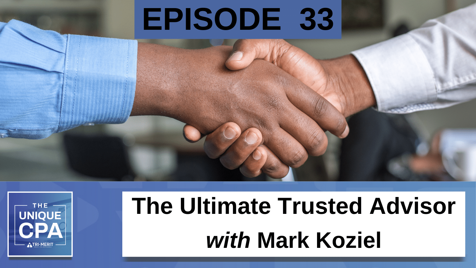 "Unique CPA Featured Image Ep 33 Mark Koziel - ""The Ultimate Trusted Advisor"" - Tri-Merit"