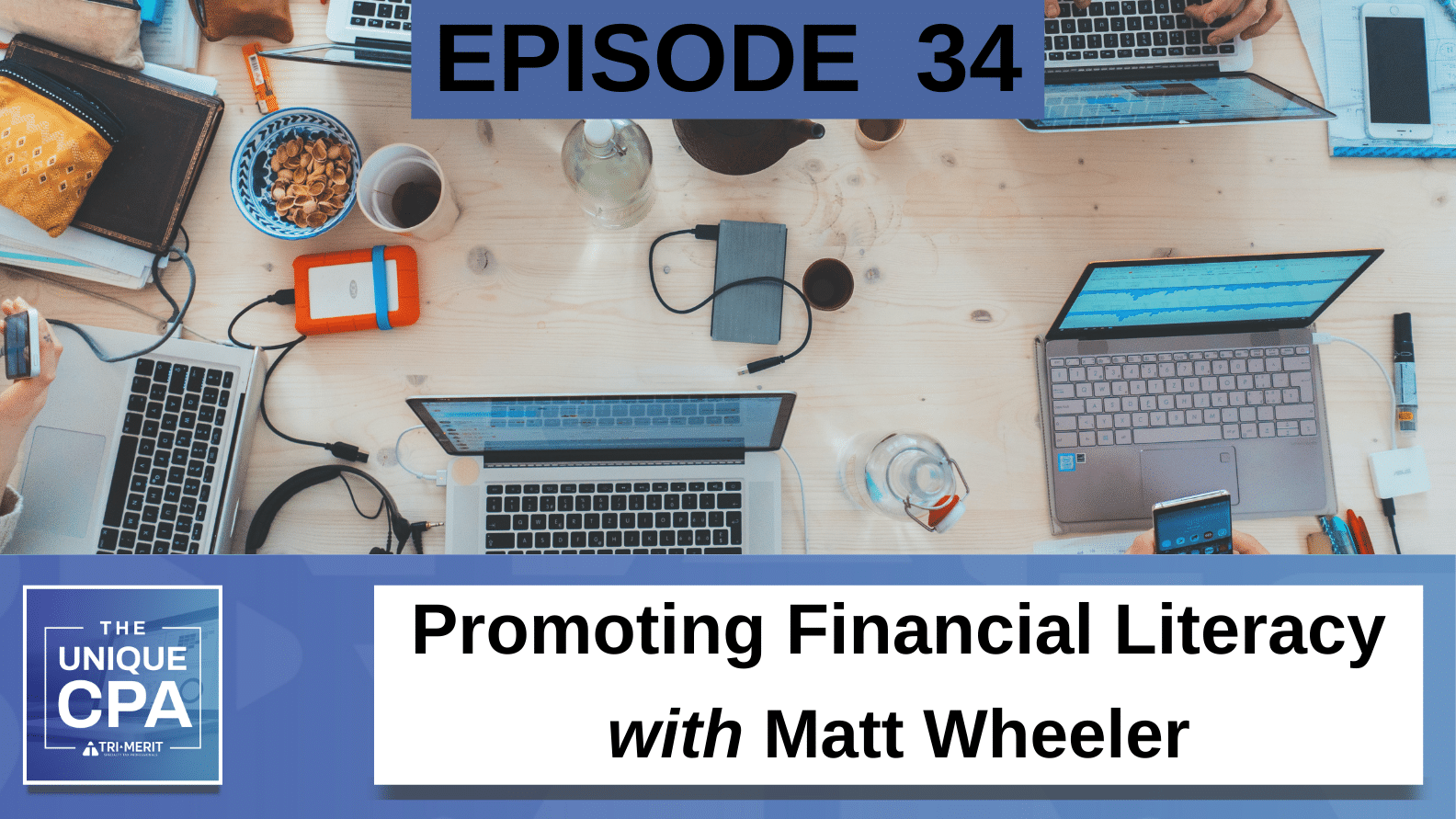 Unique CPA Featured Image Ep 34 Matt Wheeler - Promoting Financial Literacy - Tri-Merit