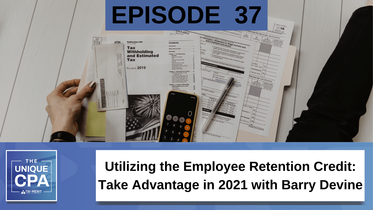 Unique CPA Featured Image Ep 37 Barry Devine - Utilizing the Employee Retention Credit - Tri-Merit