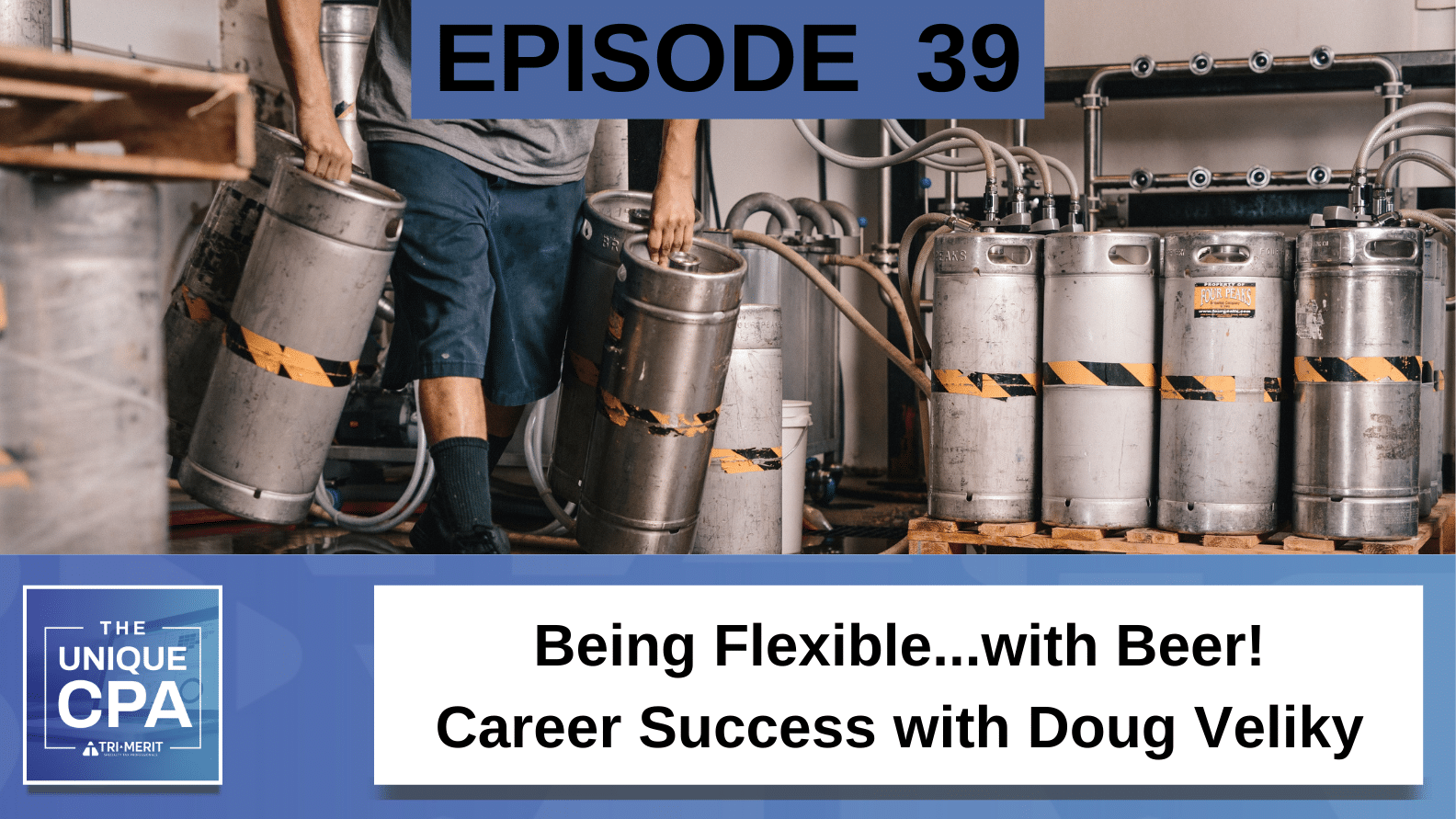 Unique CPA Featured Image Ep 39 Doug Veliky - Being Flexible...with Beer! - Tri-Merit