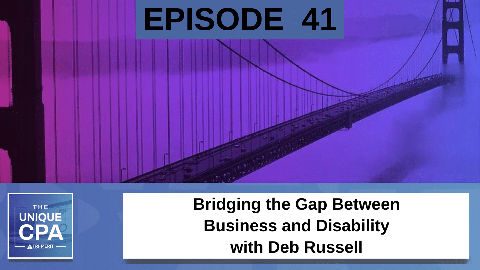 Unique CPA Featured Image Ep 41 Deb Russell - Bridging the Gap Between Business and Disability - Tri-Merit