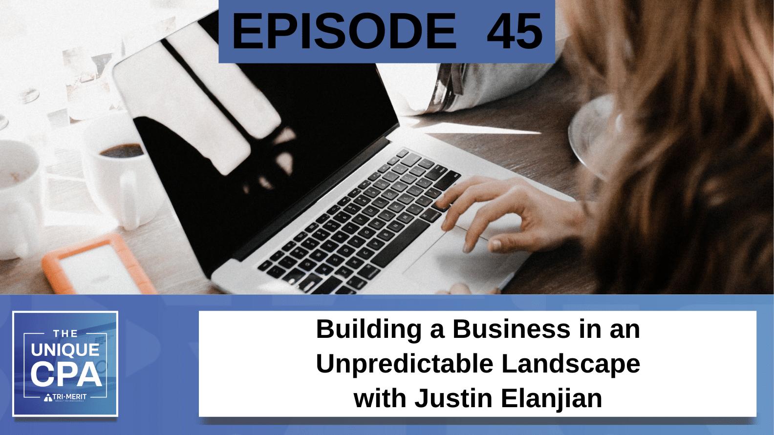 Unique CPA Featured Image Ep 45 Justin Elanjian - Building a Business in an Unpredictable Landscape - Tri-Merit