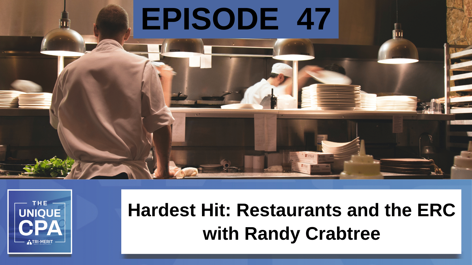 Unique CPA Featured Image Ep 47 Randy Crabtree - Hardest Hit: Restaurants and the ERC - Tri-Merit