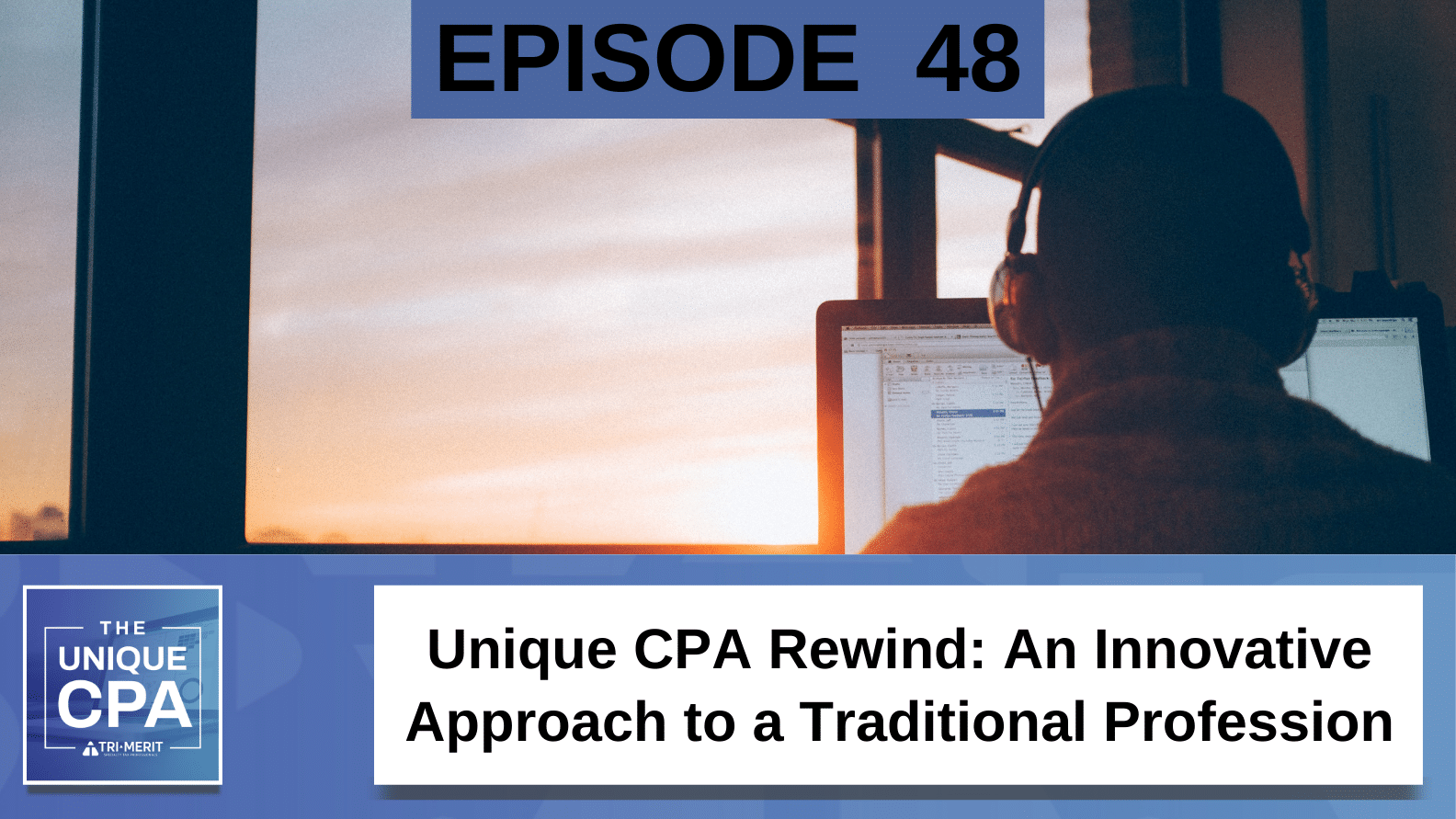 Unique CPA Featured Image Ep 48 Josh Lance - Unique CPA Rewind: An Innovative Approach to a Traditional Profession - Tri-Merit