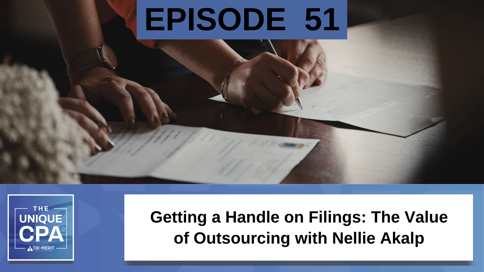 Unique CPA Featured Image Ep 51 Nellie Akalp - Getting a Handle on Filings - Tri-Merit
